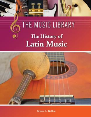 The History of Latin Music By Kallen, Stuart A. (EDT)