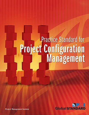 Practice Standard for Project Configuration Management By Project Management Institute (COR)